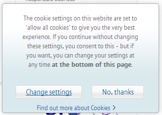 British Telecom's implementation of the new cookie laws. Curiously, if you visit their site using the Opera web browser, it assumes that you've given consent, even if you click the button to not do so.