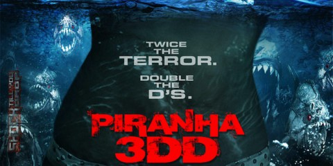 Piranha 3DD. Twice the terror. Double the D's.