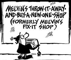 Comic: A customer stands confused, holding a toaster, outside Melvin's Throw-It-Away-And-Buy-A-New-One-Shop (formerly Melvin's Fix-It Shop)