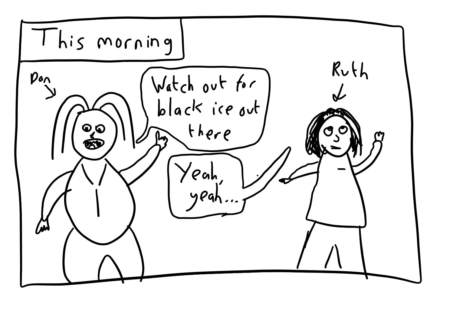 MS Paint-grade comic showing Dan warning Ruth about black ice, and Ruth being dismissive of it.