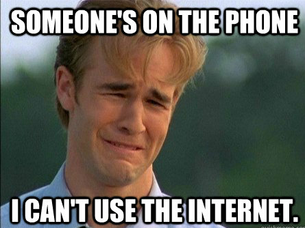Dawson can't use the Internet because someone's on the phone.