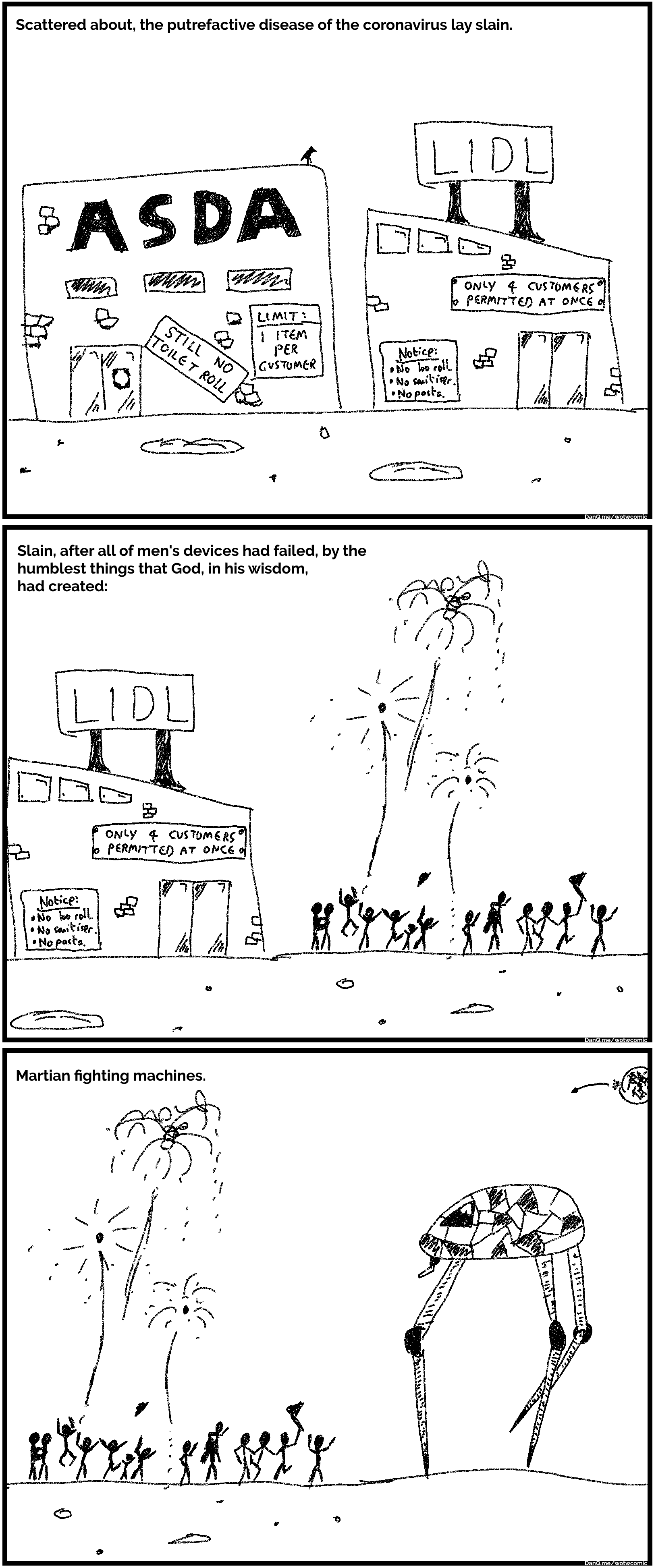 Comic, three panes. First pane shows derelict supermakets, caption: Scattered about, the putrefactive disease of the coronavirus lay slain. Second pane shows people celebrating, caption: Slain, after all men's devices had failed, by the humblest things that God, in his wisdom, had created. Third frame shows the celebrating people in the shadow of a tripod war machine from War of the Worlds, caption: Martian fighting machines.