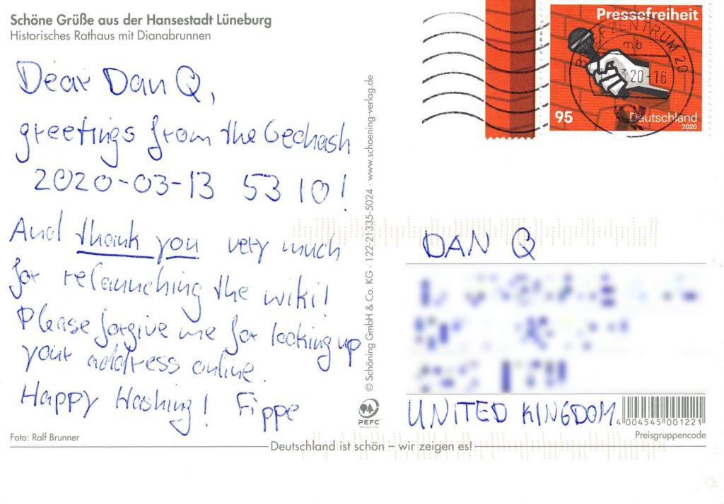 Postcard: Dear Dan Q, greetings from the Geohash 2020-03-13 53 10! And thank you very much for relaunching the wiki! Please forgive me for looking up your address online. Happy Hashing! Fippe