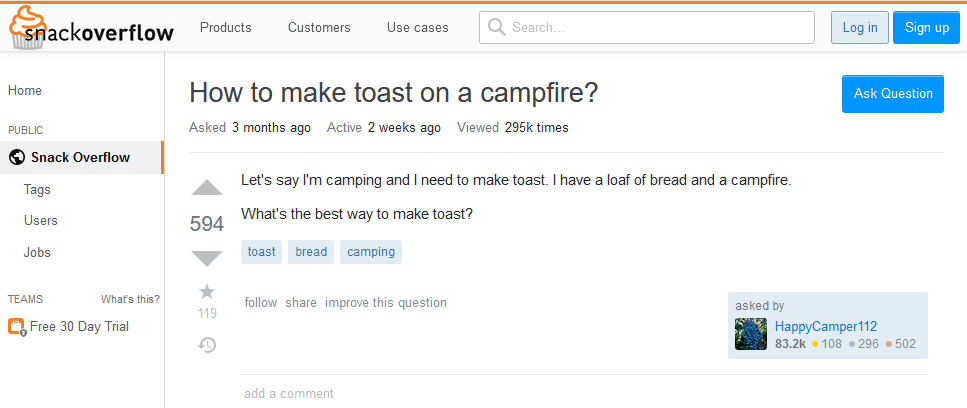 SnackOverflow question: Let's say I'm camping and I need to make toast. I have a loaf of bread and a campfire. What's the best way to make toast?