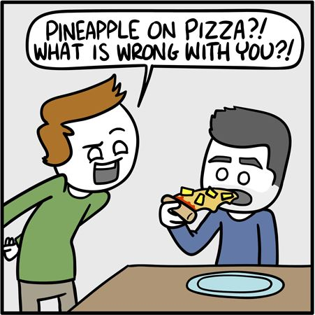 Pineapple on pizza?! What is wrong with you?!