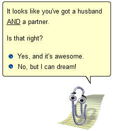 """Clippy says """"It looks like you've got a husband AND a partner. Is that right?"""" with possible answers """"Yes, and it's awesome."""" or """"No, but I can dream!"""""""