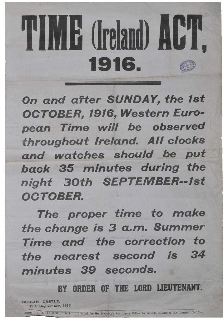 "Poster titled ""Time (Ireland) Act 1916"", advising that ""On and after Sunday 1st October 1916 Western European Time will be ovserved throughout Ireland"" asking people to set their clocks and watches back 35 minutes."