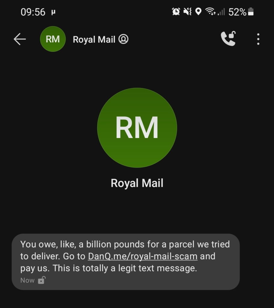 """""""Royal Mail"""" text message reading: You owe, like, a billion pounds for a parcel we tried to deliver. Go to DanQ.me/royal-mail-scam and pay us. This is totally a legit text message."""